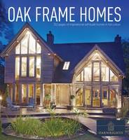 Oak Frame Homes: 336 Pages of Inspirational Self-Build Homes in Full Colour (Hardback)