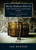 But the Distilleries Went on: The Morrison Bowmore Story (Hardback)
