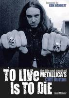 """To Live is to Die: The Life and Death of """"Metallica""""'s Cliff Burton (Paperback)"""