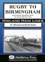 Rugby to Birmingham: Including Connections to Leamington Spa - Midland Main Line (Hardback)
