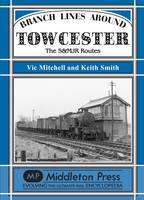 Branch Lines Around Towcester: The S&MJR Routes - Branch Lines (Hardback)