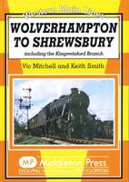 Wolverhampton to Shrewsbury: Including the Kingswinford Branch - Western Main Line (Hardback)