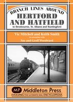 Branch Lines Around Hertford and Hatfield: to Broxbourne, St Albans and Buntington - Branch Lines (Hardback)