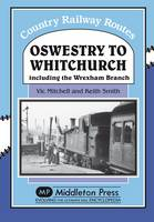 Oswestry to Whitchurch: and the Wrexham Branch - Country Railway Routes (Hardback)
