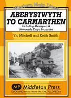 Aberystwyth to Carmarthen: Including Aberayron & Newcastle Emlyn Branches - Western Main Line (Hardback)