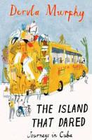 The Island that Dared: Journeys in Cuba (Hardback)