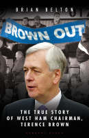 Brown Out: The Biography of West Ham Chairmen, Terence Brown (Hardback)