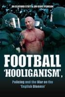 Football 'Hooliganism': Policing and the War on the 'English Disease' (Paperback)