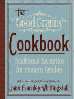 Good Granny Cookbook: Old Fashioned Favourites for Modern Families (Hardback)