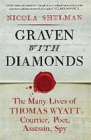 Graven with Diamonds: Sir Thomas Wyatt and the Inventions of Love (Hardback)