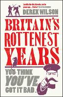 Britain'S Really Rottenest Years: Why This Year Might Not be Such a Rotten One After All (Paperback)