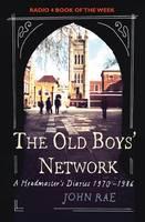 Old Boys' Network: A Headmaster's Diaries 1972-1988 (Hardback)