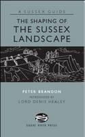 The Shaping of the Sussex Landscape - Sussex Guide (Hardback)