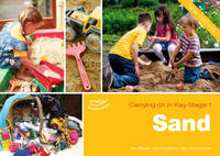 Sand: Providing Continuity in Purposeful Play and Exploration - Carrying on in Key Stage 1 (Paperback)