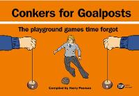 Conkers For Goalposts: The Playground Games Time Forgot (Hardback)