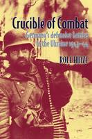 Crucible of Combat: Germany'S Defensive Battles in the Ukraine 1943-44 (Hardback)