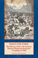 War in the Tyrol: The History of the 11th Austrian Infantry Regiment During the Campaign of 1866 (Paperback)