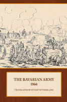 The Bavarian Army 1866 (Paperback)