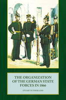 The Organization of the German State Forces in 1866 (Paperback)