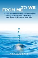 From Me to We: The Five Transformational Commitments Required to Rescue the Planet, Your Organization, and Your Life (Paperback)
