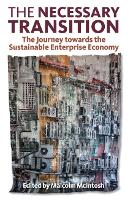 The Necessary Transition: The Journey towards the Sustainable Enterprise Economy (Paperback)