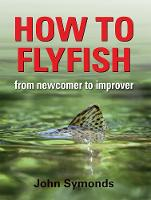 How to Flyfish: From newcomer to improver (Hardback)