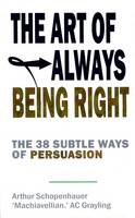 The Art of Always Being Right: The 38 Subtle Ways to Win an Argument (Paperback)