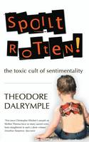 Spoilt Rotten: The Toxic Cult of Sentimentality (Paperback)