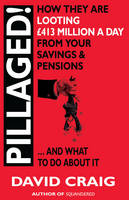 Pillaged: How They are Looting GBP413 Million a Day from Your Savings and Pensions (Paperback)