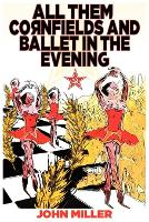All Them Cornfields and Ballet in the Evening (Paperback)