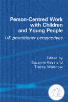 Person-Centred Work with Children and Young People: UK Practitioner Experiences (Paperback)