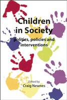 Children in Society: Politics, Policies and Interventions (Paperback)