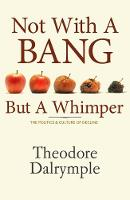 Not With A Bang But A Whimper: The Politics and Culture of Decline (Hardback)