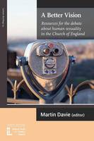 A Better Vision: Resources for the Debate about Human Sexuality in the Church of England - Latimer Briefings 19 (Paperback)