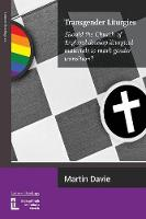 Transgender Liturgies: Should the Church of England Develop Liturgical Materials to Mark Gender Transition? - Latimer Briefings 20 (Paperback)