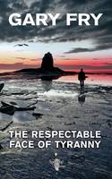 The Respectable Face of Tyranny (Paperback)