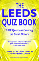 The Leeds Quiz Book: 1,000 Questions Covering the Clubs History (Hardback)