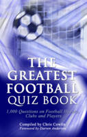 The Greatest Football Quiz Book: 1,000 Questions on Football History, Clubs and Players (Hardback)
