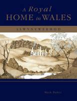 A Royal Home in Wales: Llwynywermod (Hardback)