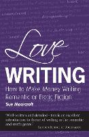 Love Writing: How to Make Money Writing Romantic or Erotic Fiction - Secrets to Success (Paperback)