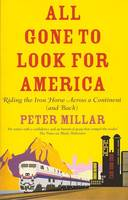 All Gone to Look for America: Riding the Iron Horse Across a Continent (and Back) (Paperback)
