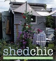 Shed Chic: Outdoor Buildings for Work, Rest and Play (Hardback)