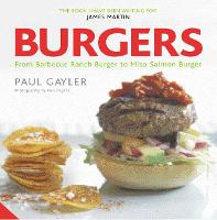 Burgers: From Texas Cowboy to Miso Salmon Burger (Paperback)