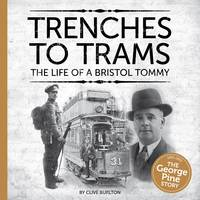 Trenches to Trams: The George Pine Story: The Life of a Bristol Tommy (Paperback)