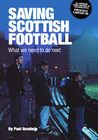 Saving Scottish Football: What We Need to Do Next (Paperback)