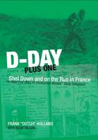 D-day Plus One: Shot Down and on the Run in France (Paperback)