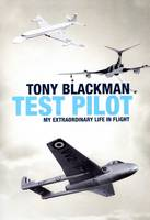 Tony Blackman: Test Pilot - My Extraordinary Life in Flight (Hardback)