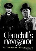 Churchill's Navigator: Stories from Air Commodore John Mitchell's career including his time as Churchill's navigator (Hardback)