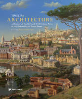 Timeless Architecture: A Decade of the Richard H. Driehaus Prize at the University of Notre Dame (Hardback)