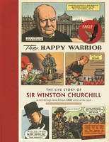 The Happy Warrior: The Life Story of Sir Winston Churchill as Told Through the Eagle Comic of the 1950's (Paperback)